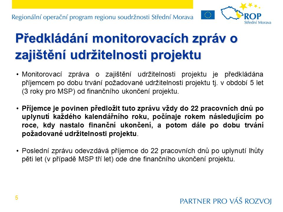 5 Monitorovací zpráva o zajištění udržitelnosti projektu je předkládána příjemcem po dobu trvání požadované udržitelnosti projektu tj.