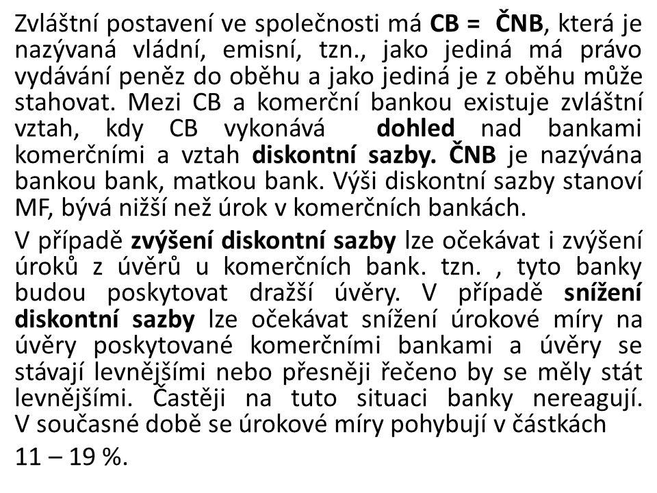 Zvláštní postavení ve společnosti má CB = ČNB, která je nazývaná vládní, emisní, tzn., jako jediná má právo vydávání peněz do oběhu a jako jediná je z oběhu může stahovat.