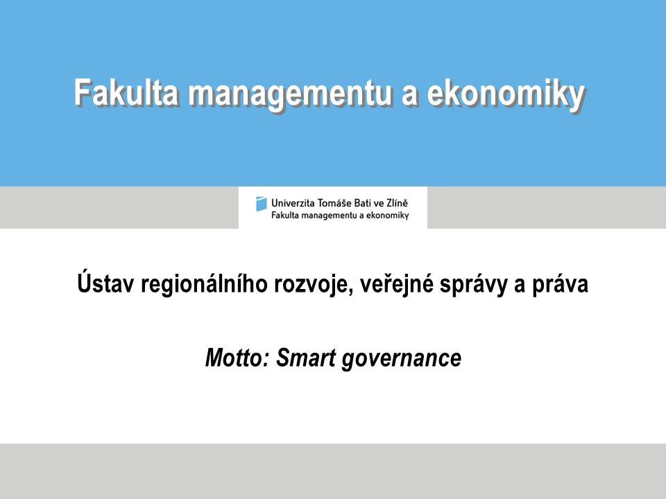 Fakulta managementu a ekonomiky Ústav regionálního rozvoje, veřejné správy a práva Motto: Smart governance