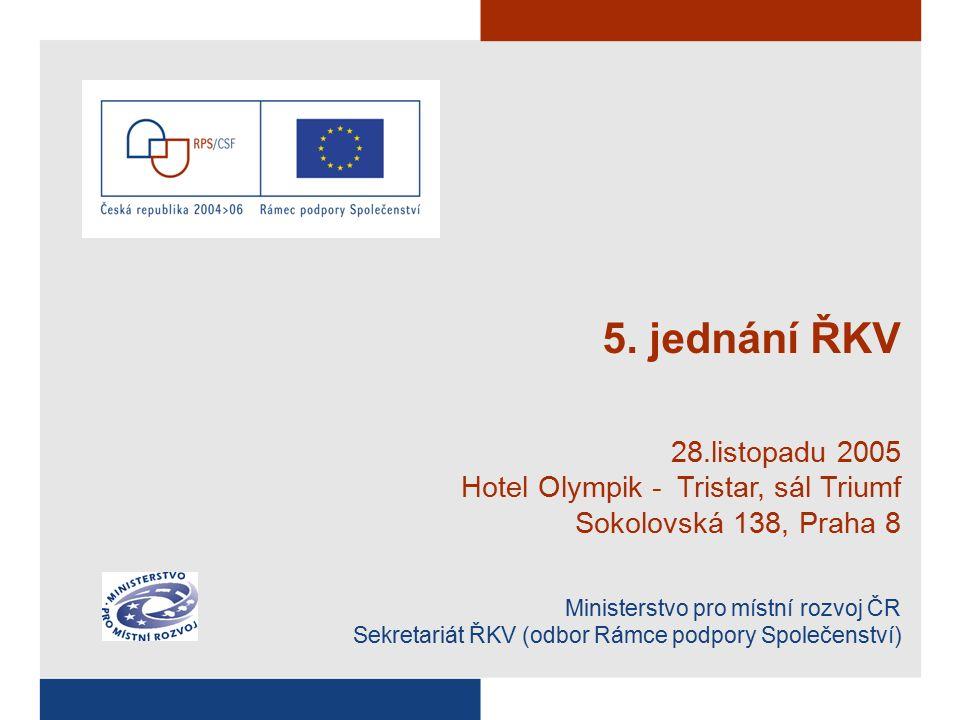 5. jednání ŘKV 28.listopadu 2005 Hotel Olympik - Tristar, sál Triumf Sokolovská 138, Praha 8 Ministerstvo pro místní rozvoj ČR Sekretariát ŘKV (odbor