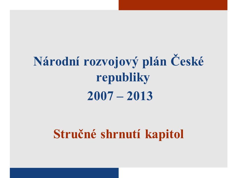 Národní rozvojový plán České republiky 2007 – 2013 Stručné shrnutí kapitol