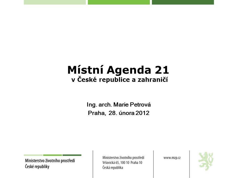 Místní Agenda 21 v České republice a zahraničí Ing. arch. Marie Petrová Praha, 28. února 2012
