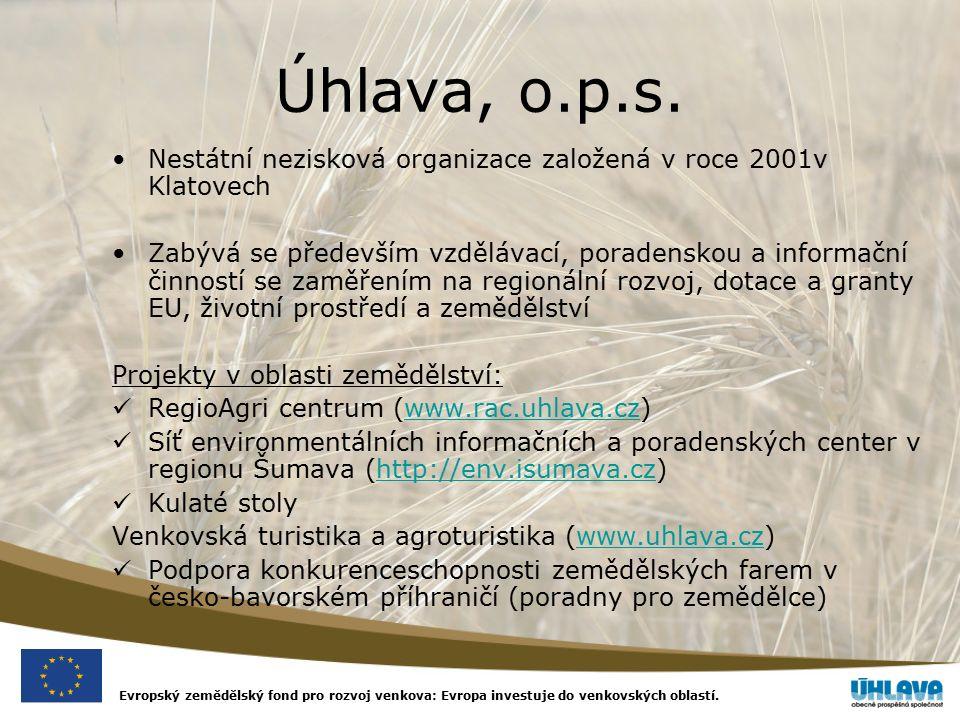 Evropský zemědělský fond pro rozvoj venkova: Evropa investuje do venkovských oblastí. Úhlava, o.p.s. Nestátní nezisková organizace založená v roce 200