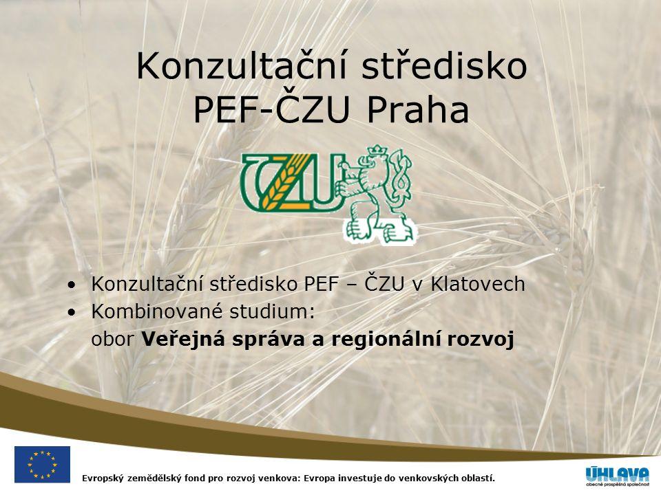 Evropský zemědělský fond pro rozvoj venkova: Evropa investuje do venkovských oblastí. Konzultační středisko PEF-ČZU Praha Konzultační středisko PEF –