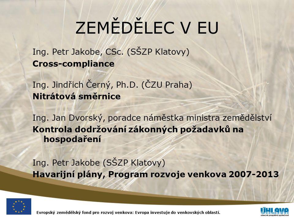 Evropský zemědělský fond pro rozvoj venkova: Evropa investuje do venkovských oblastí. ZEMĚDĚLEC V EU Ing. Petr Jakobe, CSc. (SŠZP Klatovy) Cross-compl