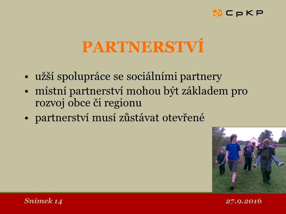 27.9.2016Snímek 14 PARTNERSTVÍ užší spolupráce se sociálními partnery místní partnerství mohou být základem pro rozvoj obce či regionu partnerství musí zůstávat otevřené