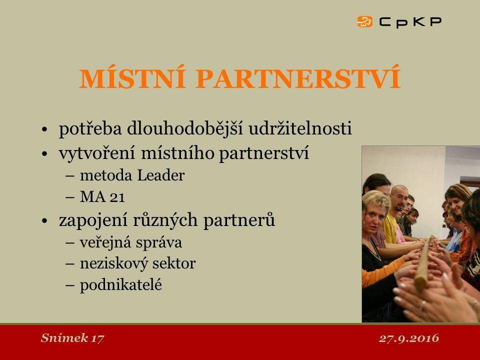 27.9.2016Snímek 17 MÍSTNÍ PARTNERSTVÍ potřeba dlouhodobější udržitelnosti vytvoření místního partnerství –metoda Leader –MA 21 zapojení různých partnerů –veřejná správa –neziskový sektor –podnikatelé