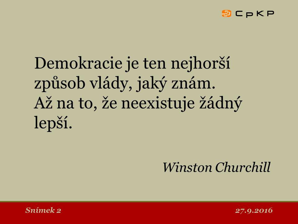 27.9.2016Snímek 2 Demokracie je ten nejhorší způsob vlády, jaký znám.