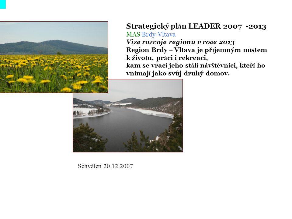 Strategický pl á n LEADER 2007 -2013 MAS Brdy-Vltava Vize rozvoje regionu v roce 2013 Region Brdy – Vltava je př í jemným m í stem k životu, pr á ci i