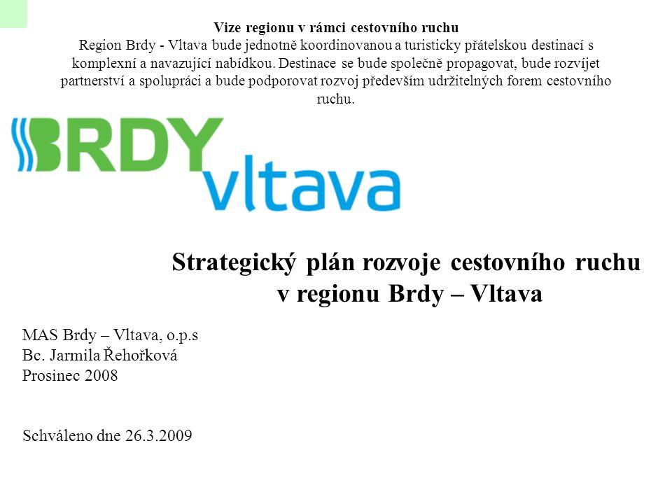 Strategický plán rozvoje cestovního ruchu v regionu Brdy – Vltava MAS Brdy – Vltava, o.p.s Bc. Jarmila Řehořková Prosinec 2008 Schváleno dne 26.3.2009