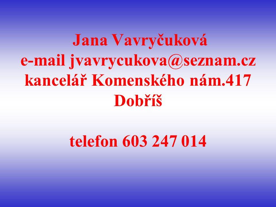 Jana Vavryčuková e-mail jvavrycukova@seznam.cz kancelář Komenského nám.417 Dobříš telefon 603 247 014