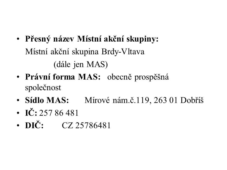 Přesný název Místní akční skupiny: Místní akční skupina Brdy-Vltava (dále jen MAS) Právní forma MAS:obecně prospěšná společnost Sídlo MAS:Mírové nám.č.119, 263 01 Dobříš IČ:257 86 481 DIČ:CZ 25786481