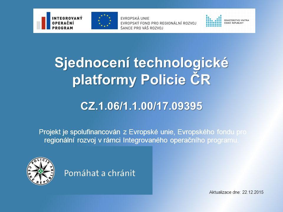 Sjednocení technologické platformy Policie ČR CZ.1.06/1.1.00/17.09395 Sjednocení technologické platformy Policie ČR CZ.1.06/1.1.00/17.09395 Projekt je