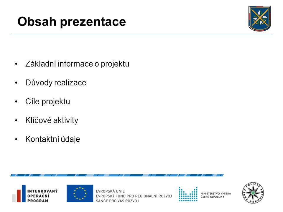 Obsah prezentace Základní informace o projektu Důvody realizace Cíle projektu Klíčové aktivity Kontaktní údaje