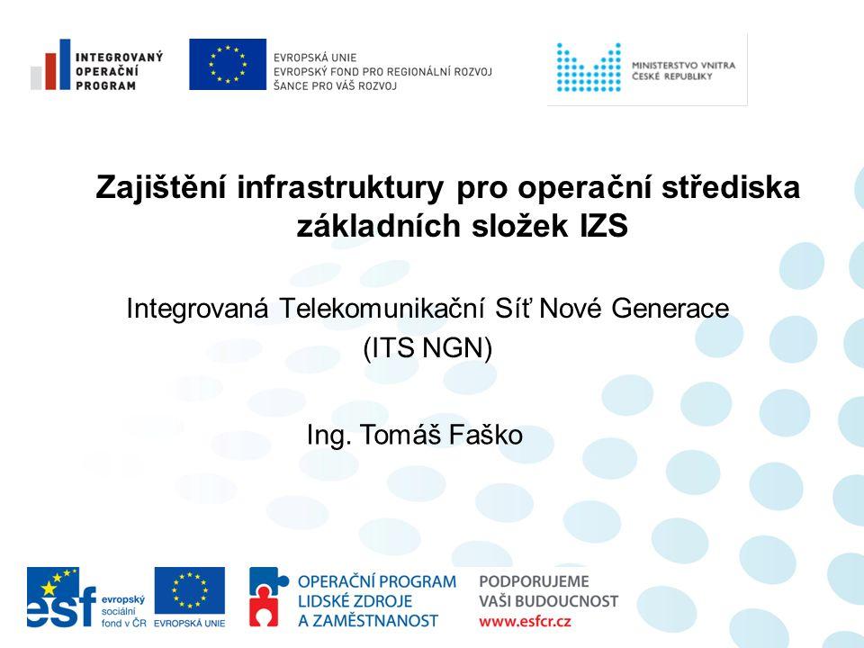 Zajištění infrastruktury pro operační střediska základních složek IZS Integrovaná Telekomunikační Síť Nové Generace (ITS NGN) Ing. Tomáš Faško