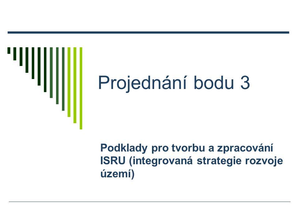 Projednání bodu 3 Podklady pro tvorbu a zpracování ISRU (integrovaná strategie rozvoje území)