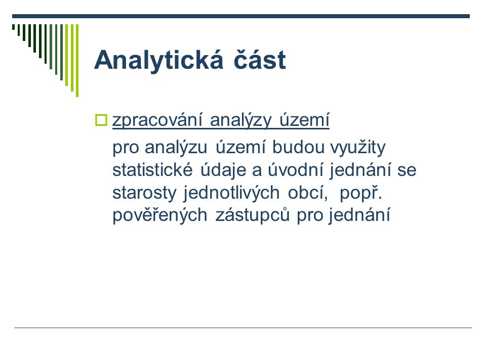 Analytická část  zpracování analýzy území pro analýzu území budou využity statistické údaje a úvodní jednání se starosty jednotlivých obcí, popř.