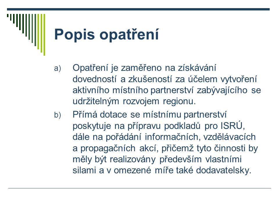 Popis opatření a) Opatření je zaměřeno na získávání dovedností a zkušeností za účelem vytvoření aktivního místního partnerství zabývajícího se udržitelným rozvojem regionu.