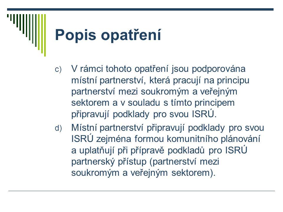 Popis opatření c) V rámci tohoto opatření jsou podporována místní partnerství, která pracují na principu partnerství mezi soukromým a veřejným sektorem a v souladu s tímto principem připravují podklady pro svou ISRÚ.