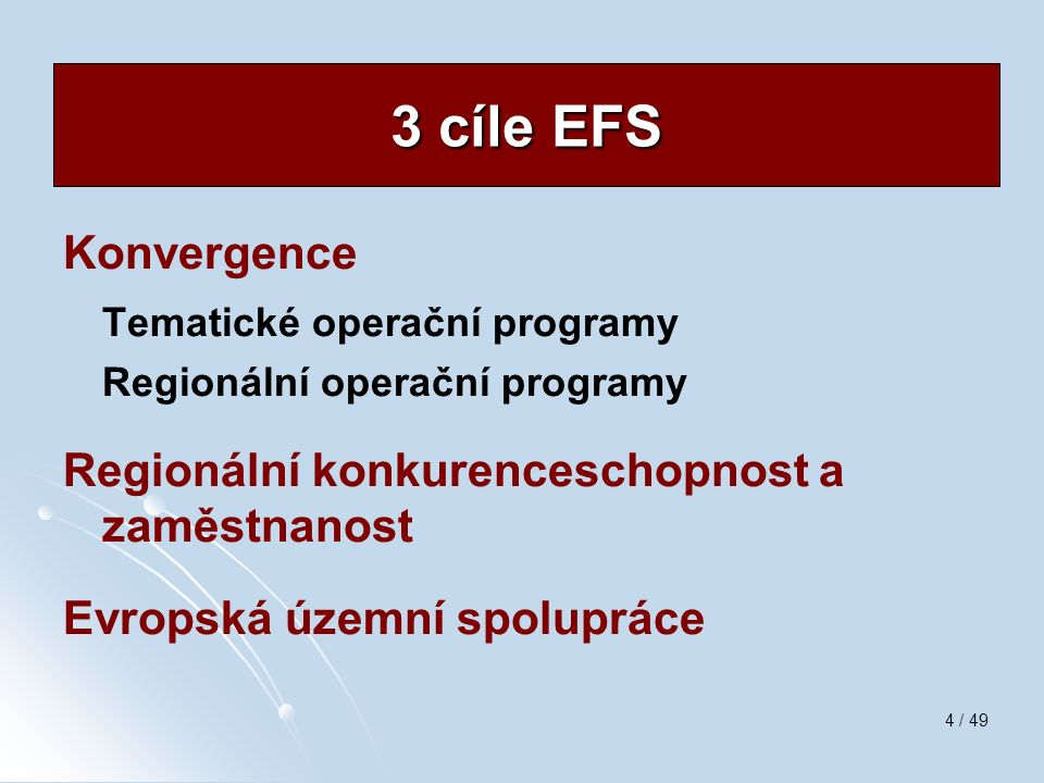 4 / 49 Konvergence Tematické operační programy Regionální operační programy Regionální konkurenceschopnost a zaměstnanost Evropská územní spolupráce 3