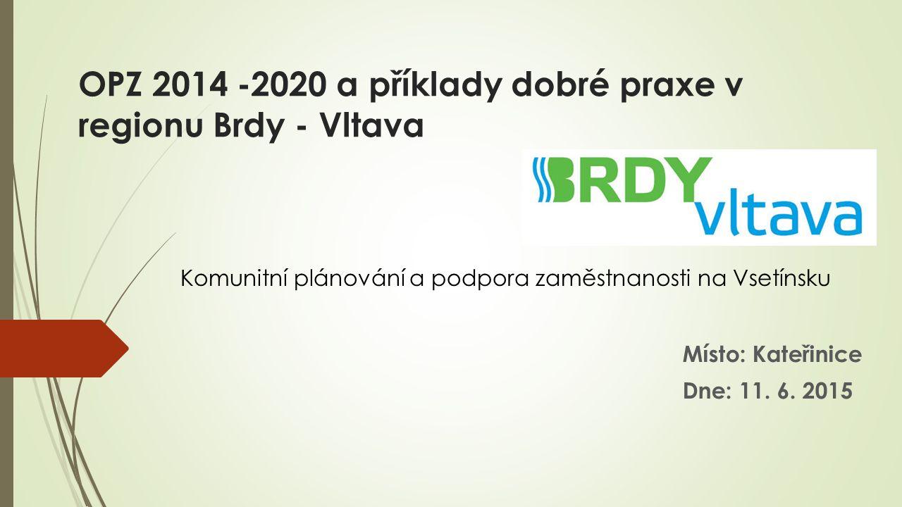 OPZ 2014 -2020 a příklady dobré praxe v regionu Brdy - Vltava Místo: Kateřinice Dne: 11. 6. 2015 Komunitní plánování a podpora zaměstnanosti na Vsetín
