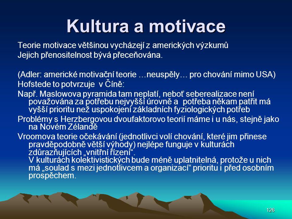 126 Kultura a motivace Teorie motivace většinou vycházejí z amerických výzkumů Jejich přenositelnost bývá přeceňována. (Adler: americké motivační teor
