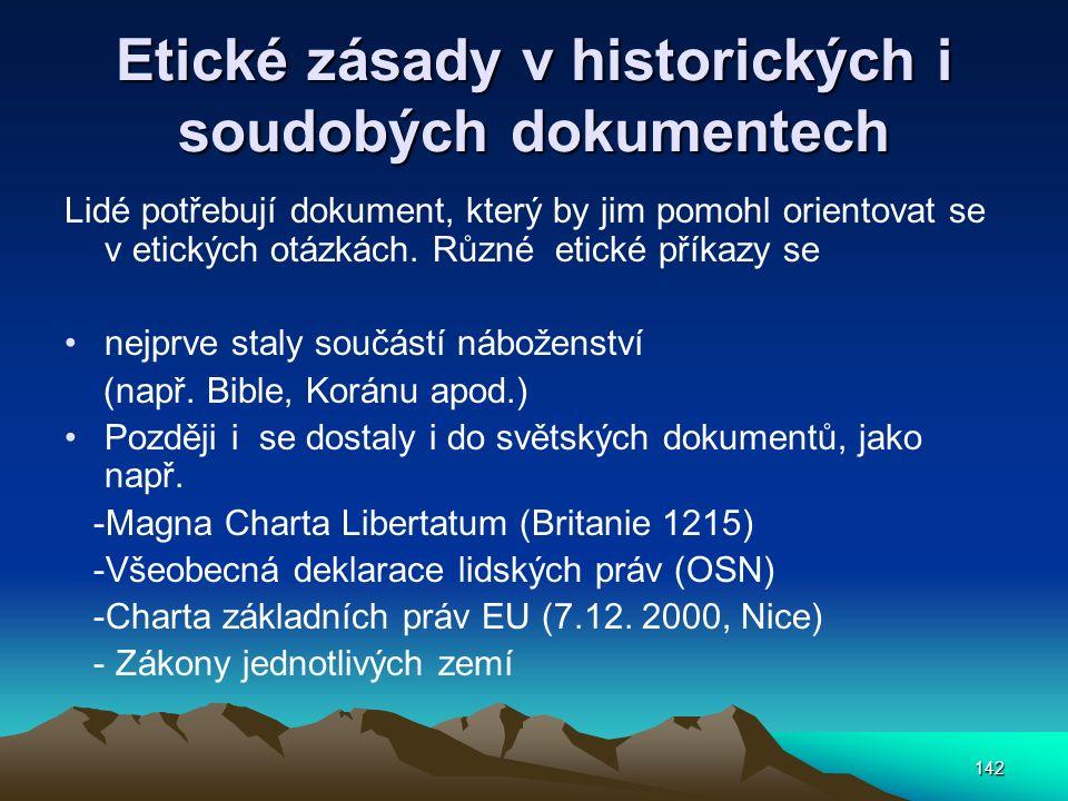 142 Etické zásady v historických i soudobých dokumentech Lidé potřebují dokument, který by jim pomohl orientovat se v etických otázkách. Různé etické
