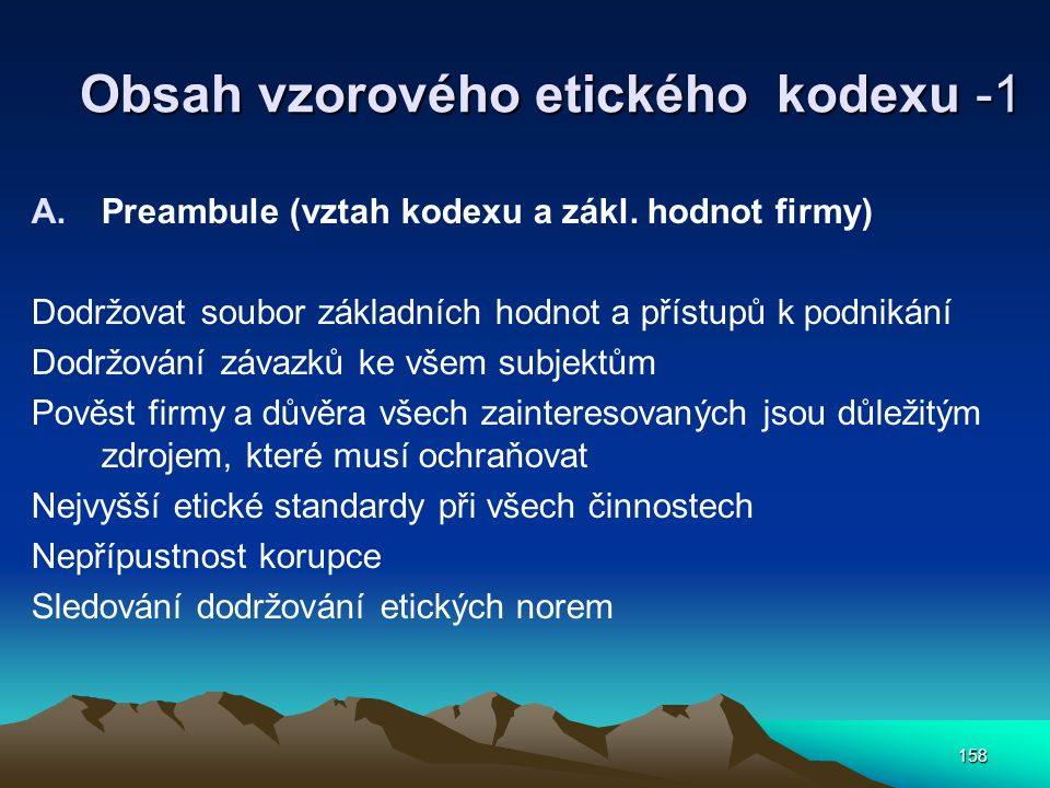 158 Obsah vzorového etického kodexu -1 A.Preambule (vztah kodexu a zákl.