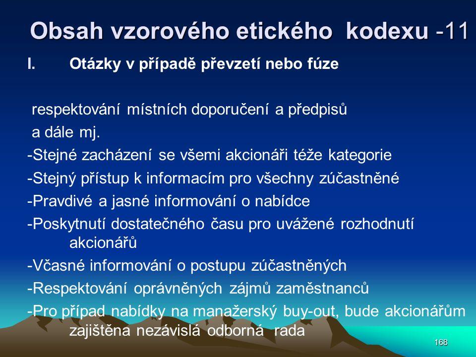 168 Obsah vzorového etického kodexu -11 I.Otázky v případě převzetí nebo fúze respektování místních doporučení a předpisů a dále mj. -Stejné zacházení