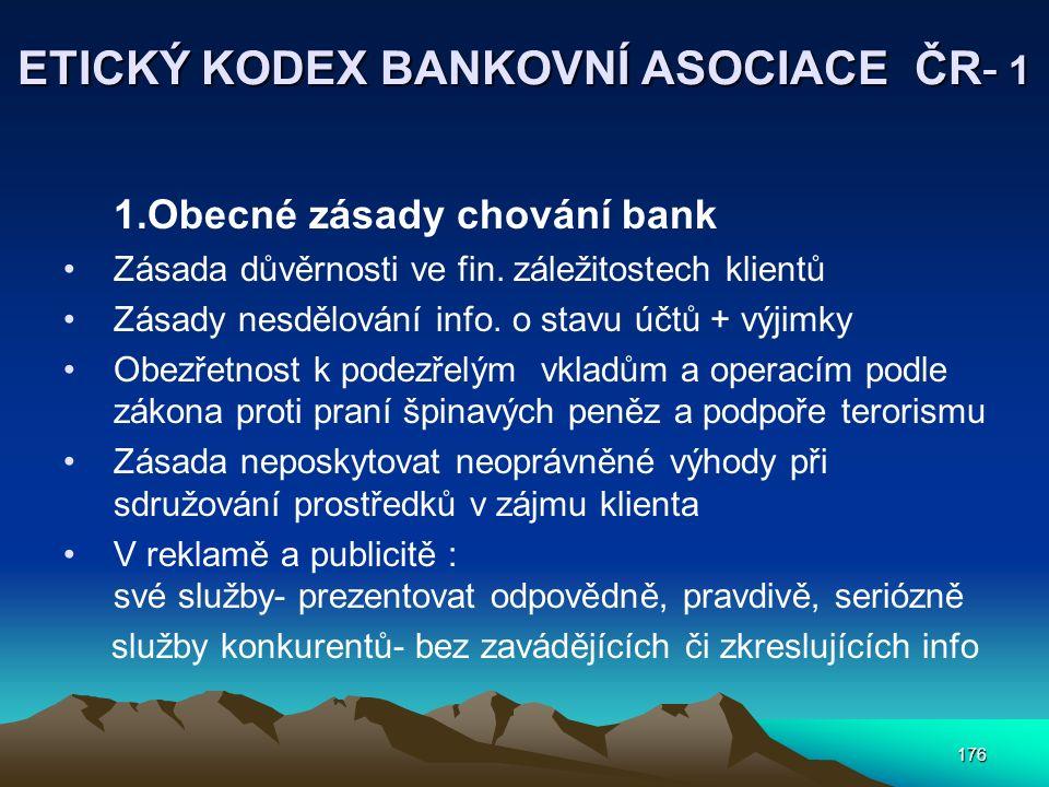 176 ETICKÝ KODEX BANKOVNÍ ASOCIACE ČR- 1 1.Obecné zásady chování bank Zásada důvěrnosti ve fin.
