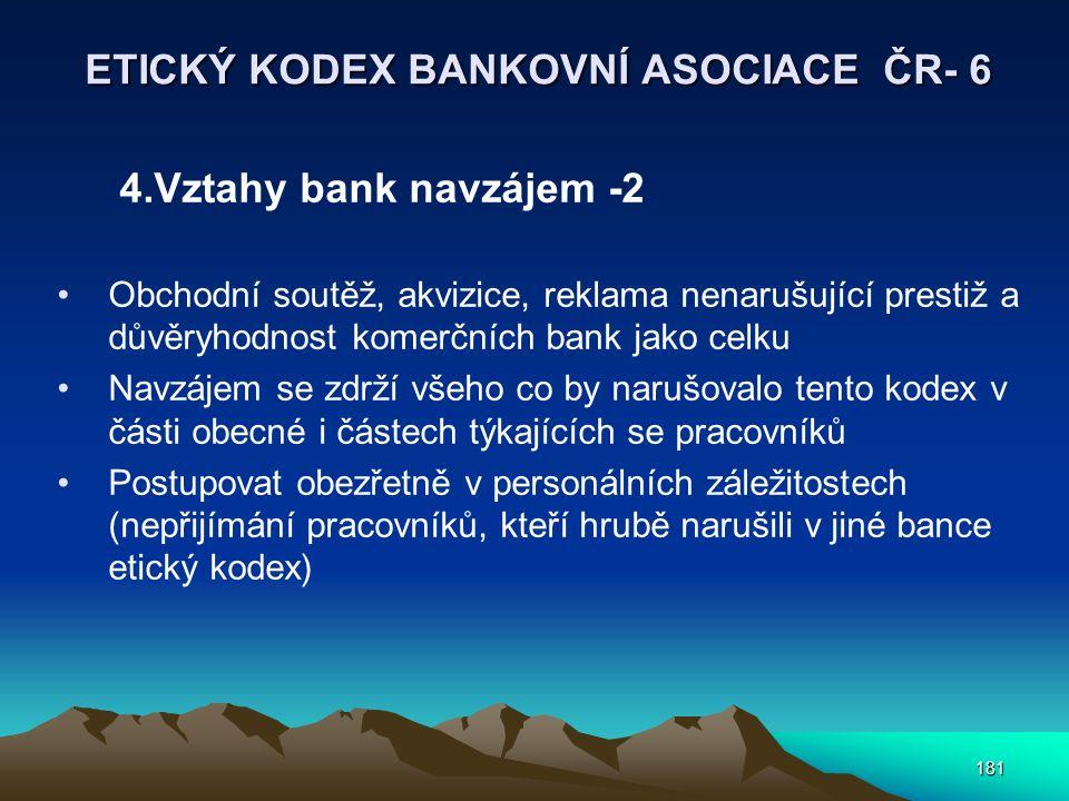 181 ETICKÝ KODEX BANKOVNÍ ASOCIACE ČR- 6 4.Vztahy bank navzájem -2 Obchodní soutěž, akvizice, reklama nenarušující prestiž a důvěryhodnost komerčních