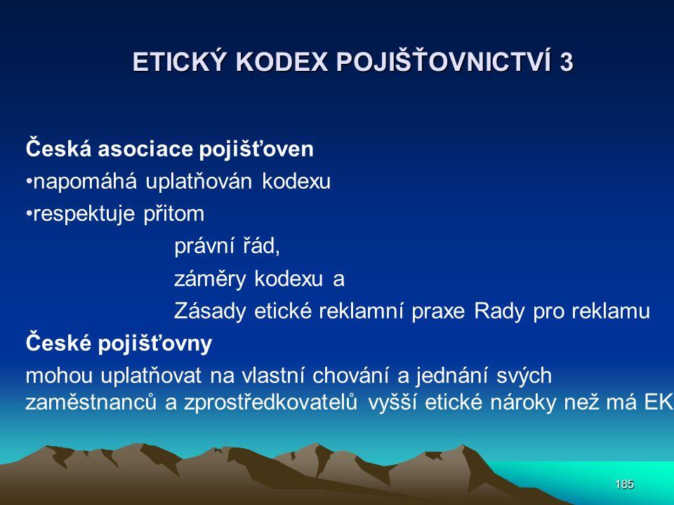 185 ETICKÝ KODEX POJIŠŤOVNICTVÍ 3 Česká asociace pojišťoven napomáhá uplatňován kodexu respektuje přitom právní řád, záměry kodexu a Zásady etické rek