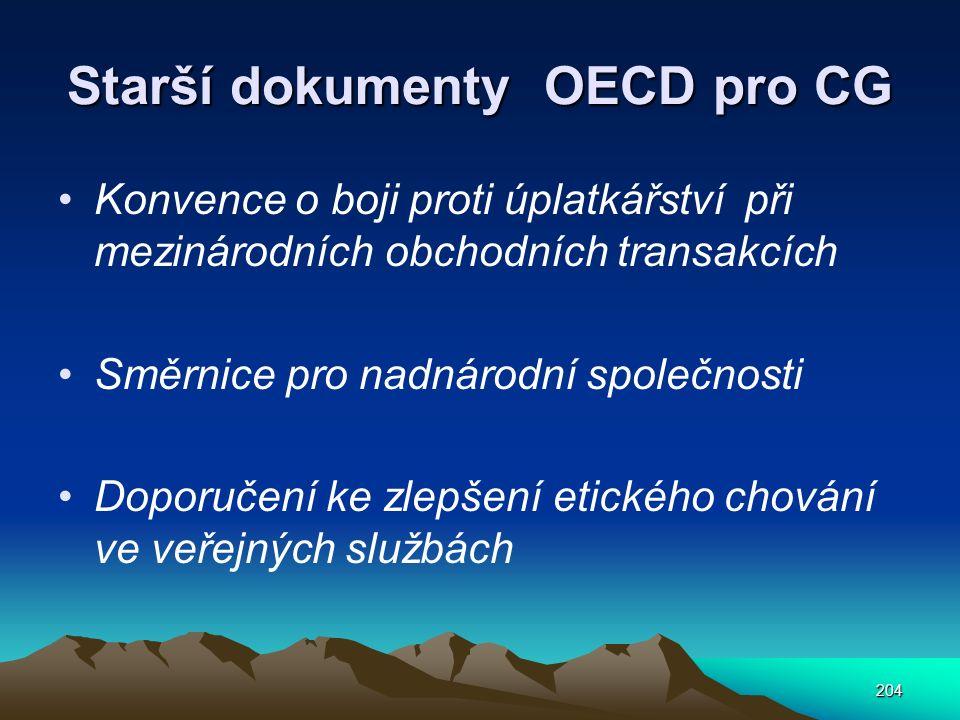 204 Starší dokumenty OECD pro CG Konvence o boji proti úplatkářství při mezinárodních obchodních transakcích Směrnice pro nadnárodní společnosti Doporučení ke zlepšení etického chování ve veřejných službách