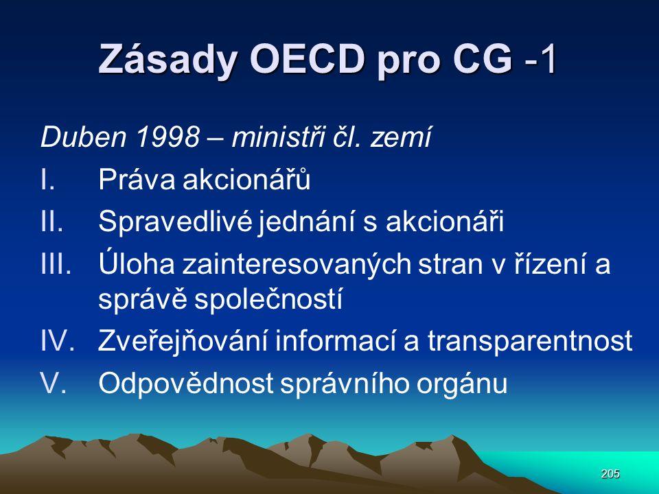 205 Zásady OECD pro CG -1 Duben 1998 – ministři čl. zemí I.Práva akcionářů II.Spravedlivé jednání s akcionáři III.Úloha zainteresovaných stran v řízen