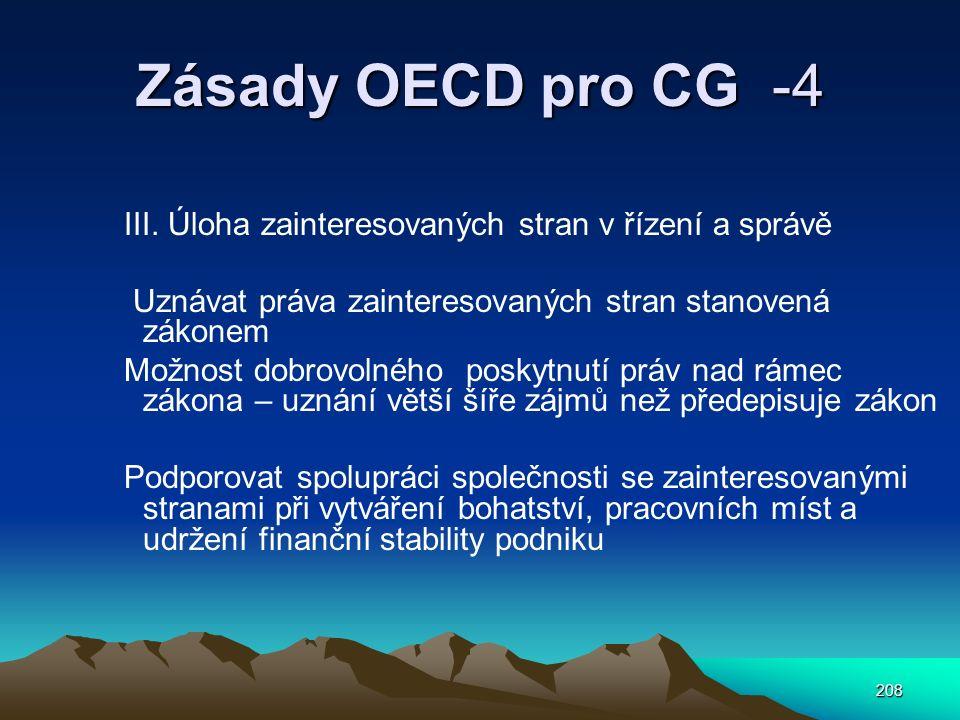 208 Zásady OECD pro CG -4 III. Úloha zainteresovaných stran v řízení a správě Uznávat práva zainteresovaných stran stanovená zákonem Možnost dobrovoln