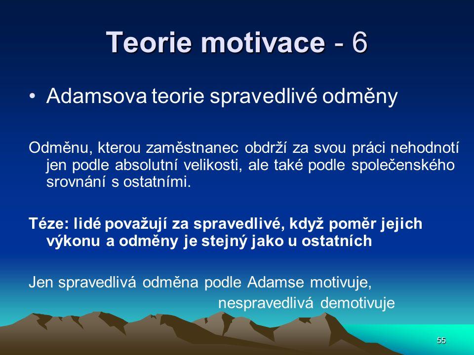 55 Teorie motivace - 6 Adamsova teorie spravedlivé odměny Odměnu, kterou zaměstnanec obdrží za svou práci nehodnotí jen podle absolutní velikosti, ale