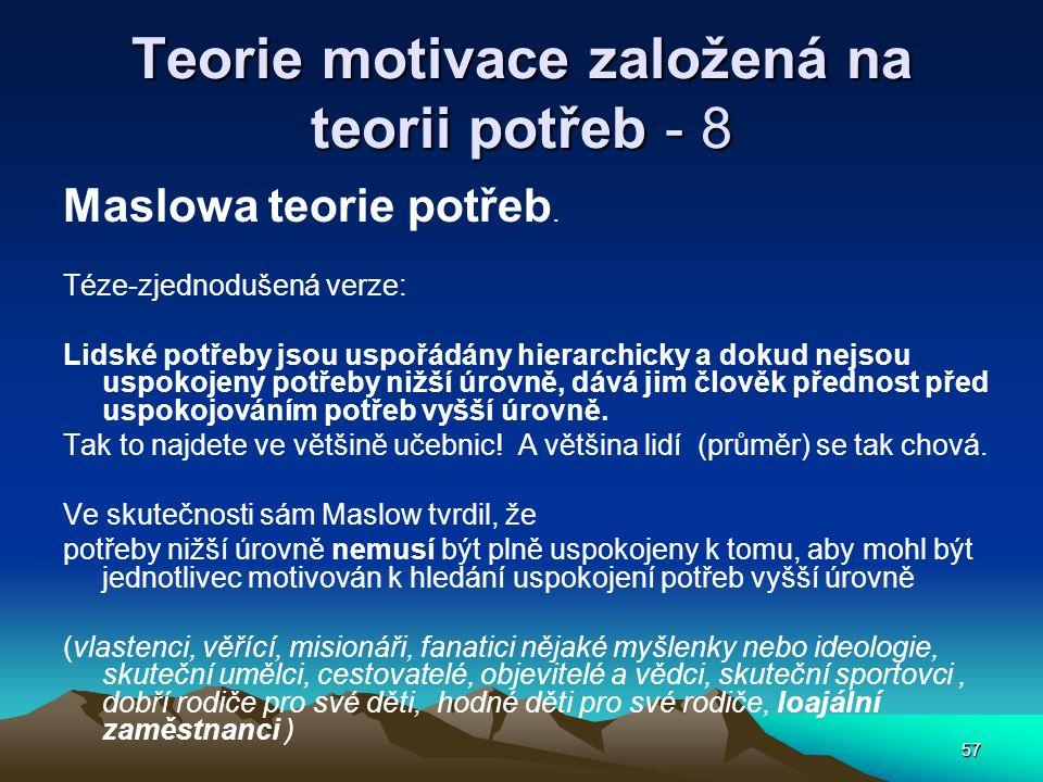 57 Teorie motivace založená na teorii potřeb - 8 Maslowa teorie potřeb. Téze-zjednodušená verze: Lidské potřeby jsou uspořádány hierarchicky a dokud n