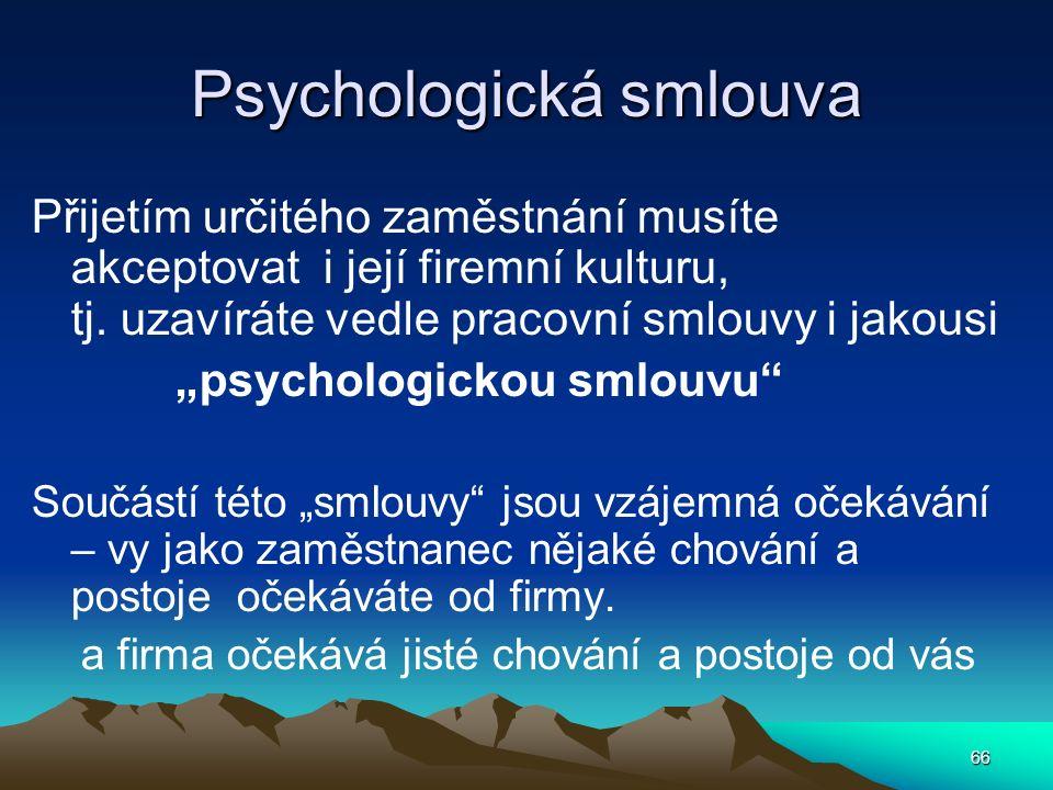 """66 Psychologická smlouva Přijetím určitého zaměstnání musíte akceptovat i její firemní kulturu, tj. uzavíráte vedle pracovní smlouvy i jakousi """"psycho"""