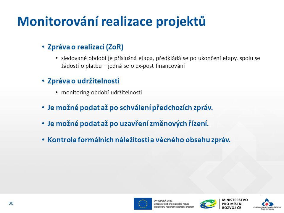 Zpráva o realizaci (ZoR) sledované období je příslušná etapa, předkládá se po ukončení etapy, spolu se žádostí o platbu – jedná se o ex-post financování Zpráva o udržitelnosti monitoring období udržitelnosti Je možné podat až po schválení předchozích zpráv.