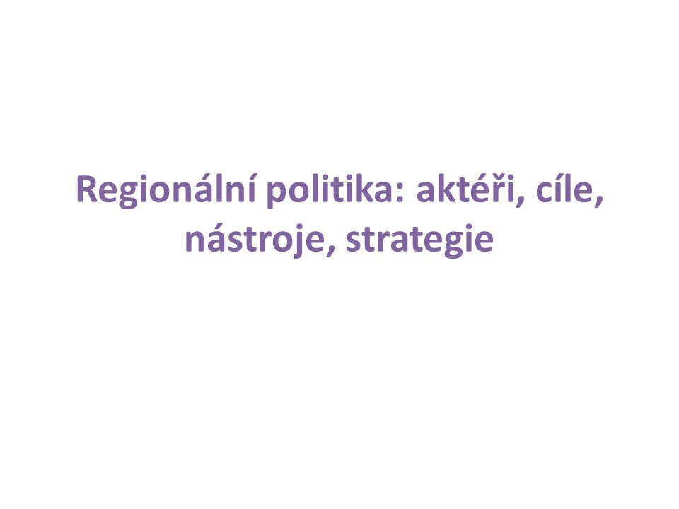 Regionální politika: aktéři, cíle, nástroje, strategie