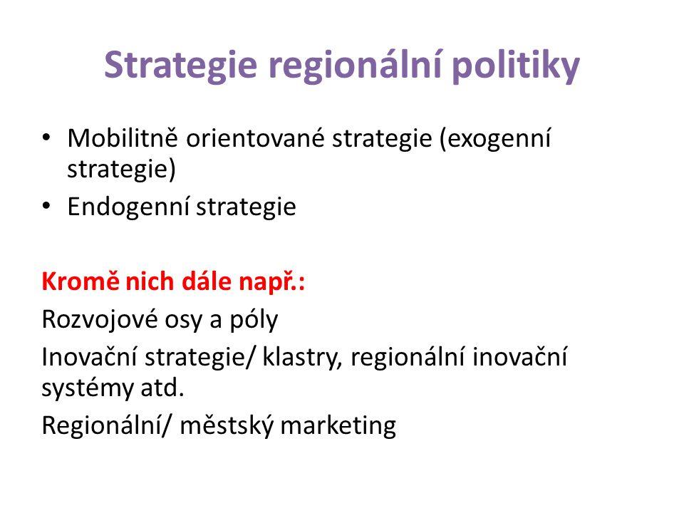 Strategie regionální politiky Mobilitně orientované strategie (exogenní strategie) Endogenní strategie Kromě nich dále např.: Rozvojové osy a póly Inovační strategie/ klastry, regionální inovační systémy atd.