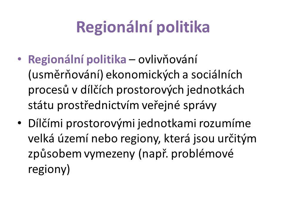 Regionální politika Regionální politika – ovlivňování (usměrňování) ekonomických a sociálních procesů v dílčích prostorových jednotkách státu prostřednictvím veřejné správy Dílčími prostorovými jednotkami rozumíme velká území nebo regiony, která jsou určitým způsobem vymezeny (např.