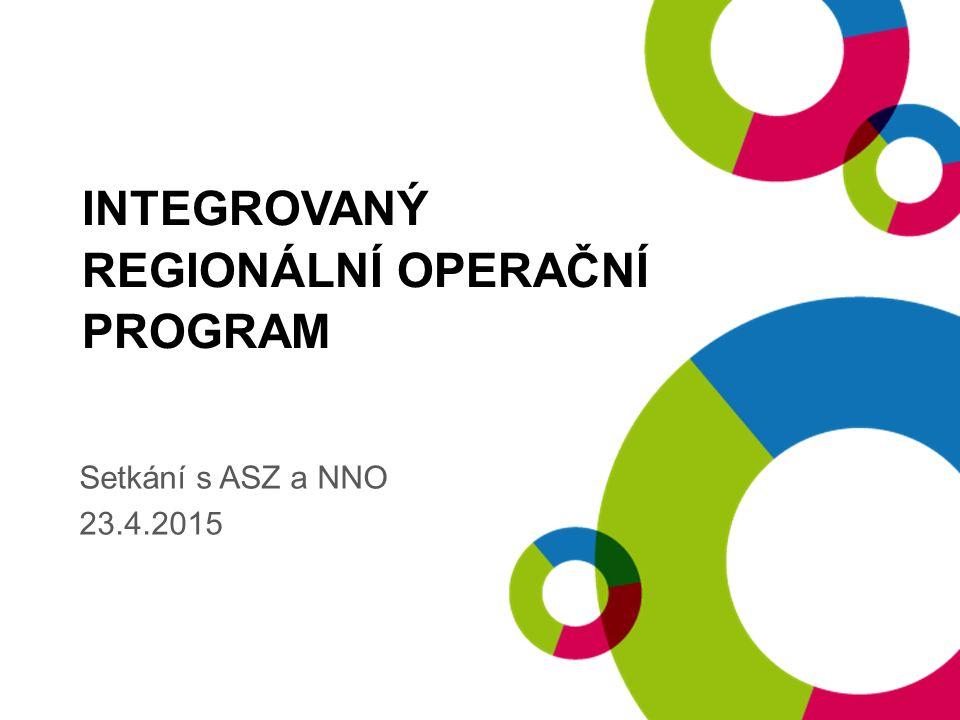 INTEGROVANÝ REGIONÁLNÍ OPERAČNÍ PROGRAM Setkání s ASZ a NNO 23.4.2015