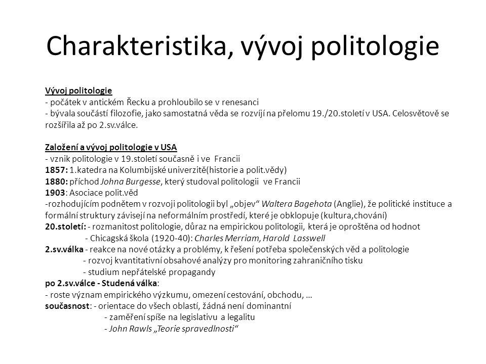 Charakteristika, vývoj politologie Vývoj politologie - počátek v antickém Řecku a prohloubilo se v renesanci - bývala součástí filozofie, jako samosta