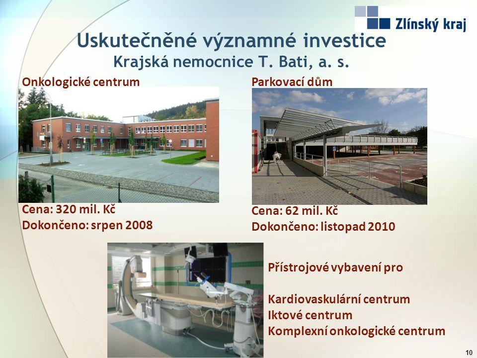 Uskutečněné významné investice Krajská nemocnice T. Bati, a. s. 10 Onkologické centrum Cena: 320 mil. Kč Dokončeno: srpen 2008 Přístrojové vybavení pr