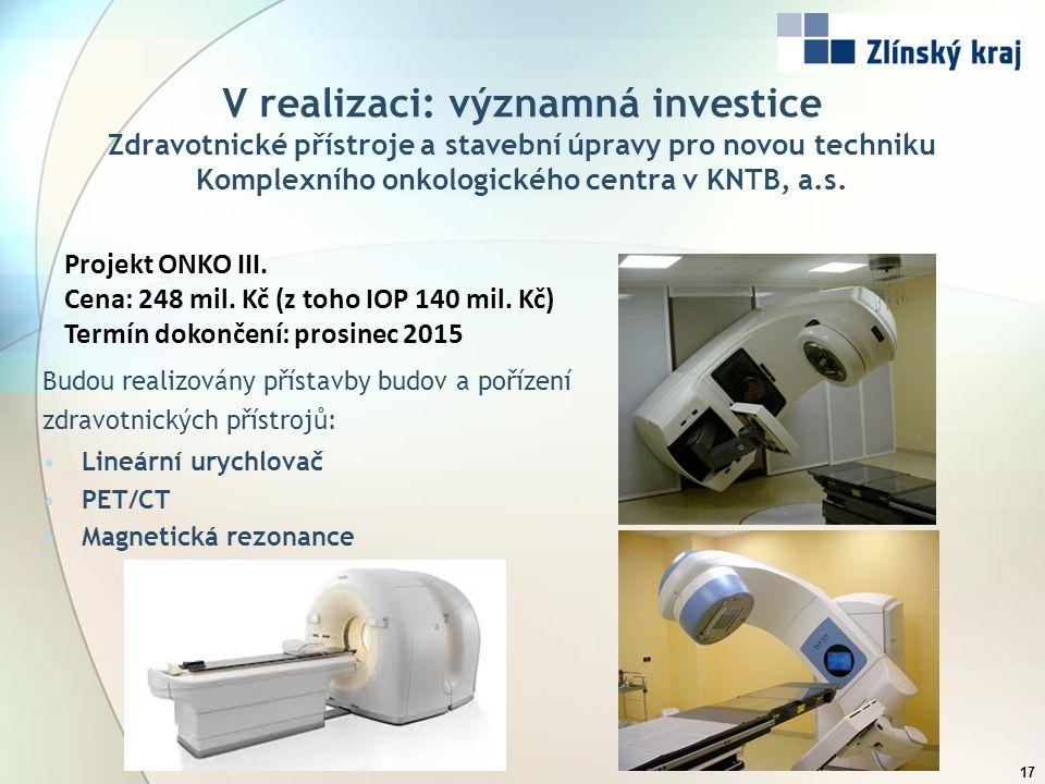 V realizaci: významná investice Zdravotnické přístroje a stavební úpravy pro novou techniku Komplexního onkologického centra v KNTB, a.s. 17 Projekt O
