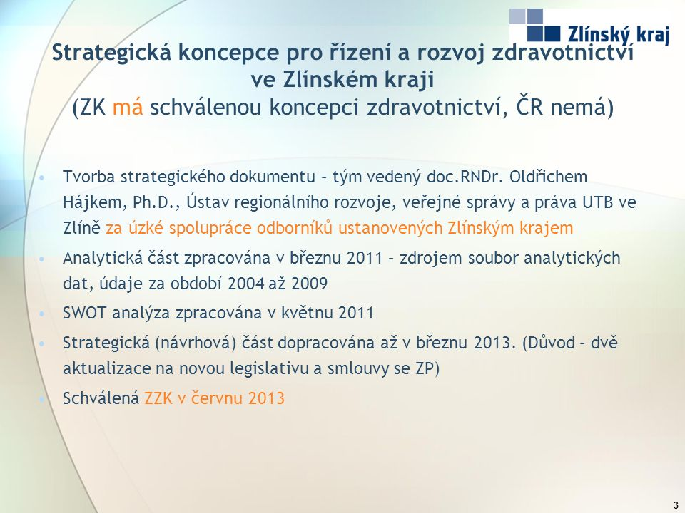 Strategická koncepce pro řízení a rozvoj zdravotnictví ve Zlínském kraji (ZK má schválenou koncepci zdravotnictví, ČR nemá) 3 Tvorba strategického dokumentu – tým vedený doc.RNDr.