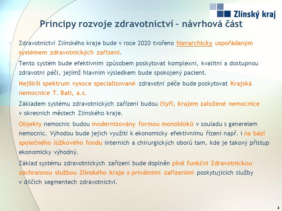 Principy rozvoje zdravotnictví – návrhová část 4 Zdravotnictví Zlínského kraje bude v roce 2020 tvořeno hierarchicky uspořádaným systémem zdravotnický
