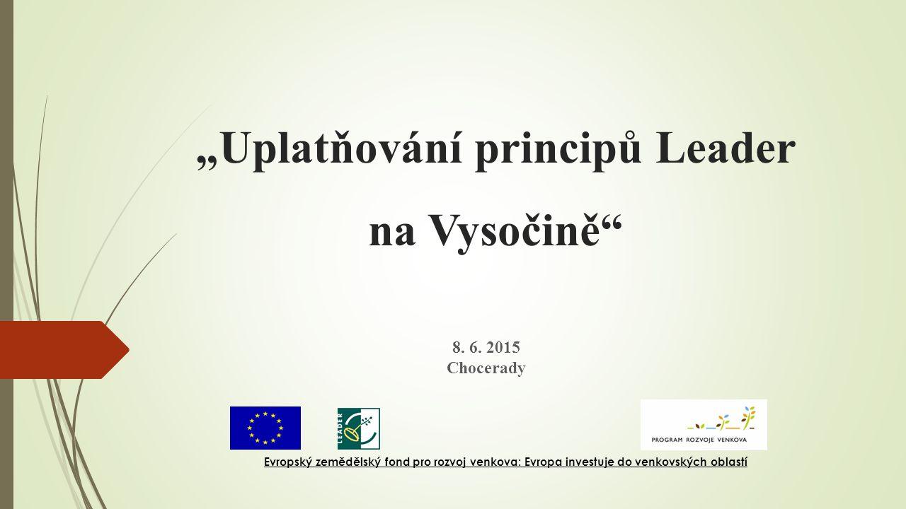 """""""Uplatňování principů Leader na Vysočině"""" 8. 6. 2015 Chocerady Evropský zemědělský fond pro rozvoj venkova: Evropa investuje do venkovských oblastí"""