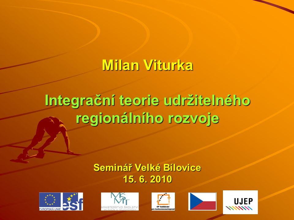 Milan Viturka Integrační teorie udržitelného regionálního rozvoje Seminář Velké Bílovice 15.